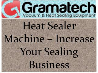 Heat Sealer Machine – Increase Your Sealing Business