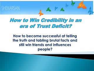 How to Win Credibility in an era of Trust Deficit?