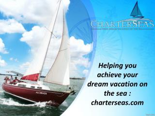 Helping you achieve your dream vacation on the sea charterseas.com