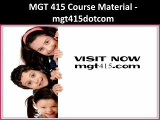 MGT 415 Course Material - mgt415dotcom