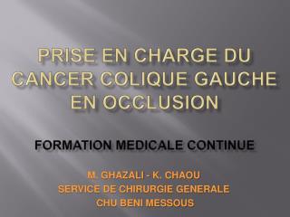 PRISE EN CHARGE DU CANCER COLIQUE GAUCHE  EN OCCLUSION  FORMATION MEDICALE CONTINUE