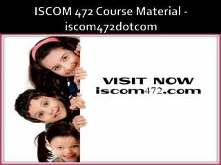 ISCOM 472 Course Material - iscom472dotcom