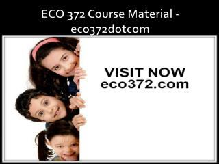 ECO 372 Course Material - eco372dotcom