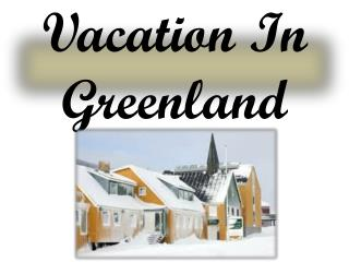 Vacation In Greenland