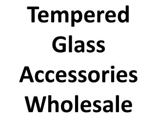 Tempered Glass Accessories Wholesale