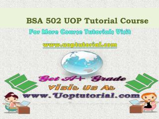 BSA 502 UOP Tutorial Course/Uoptutorial