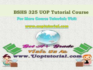 BSHS 325 UOP Tutorial Course/Uoptutorial
