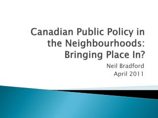 Canadian Public Policy in the Neighbourhoods: Bringing Place In