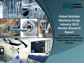 Global Multiple Myeloma Drugs Industry 2015 - Market Size, Trends, Growth & Forecast