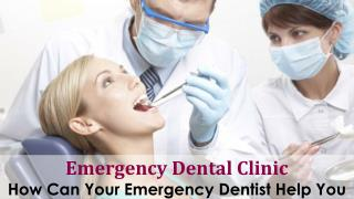 Emergency Dental Clinic - How Can Your Emergency Dentist Help You