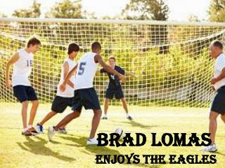 Brad Lomas - Enjoys the Eagles