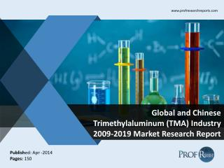 Global and Chinese Trimethylaluminum (TMA)  Market Size, Share, Trends, Analysis, Growth  2009-2019