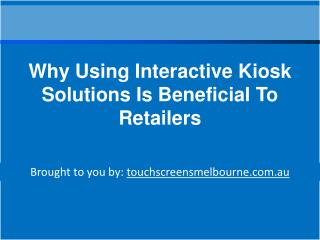 Why Using Interactive Kiosk Solutions Is Beneficial To Retailers