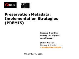 Preservation Metadata: Implementation Strategies PREMIS