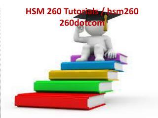 HSM 260 Tutorials / HSM 260dotcom