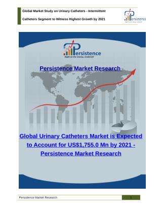 Global Market Study on Urinary Catheters - Intermittent Catheters Segment to Witness Highest Growth by 2021
