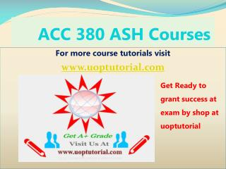 ACC 380 ASH Tutorial Course/Uoptutorial