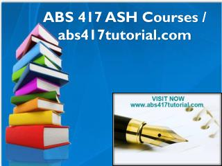 ABS 417 ASH Courses / abs417tutorial.com