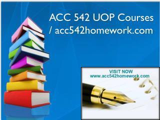 ACC 542 UOP Courses / acc542homework.com