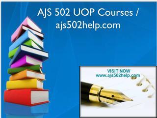 AJS 502 UOP Courses / ajs502help.com