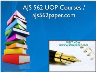 AJS 562 UOP Courses / ajs562paper.com