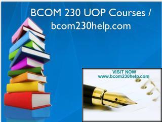 BCOM 230 UOP Courses / bcom230help.com