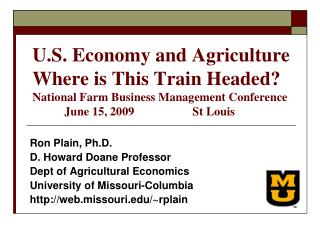 U.S. Economy and Agriculture Where is This Train Headed National Farm Business Management Conference  June 15, 2009   St