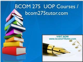 BCOM 275  UOP Courses / bcom275tutor.com