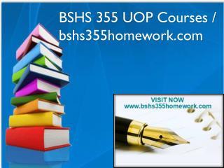 BSHS 355 UOP Courses / bshs355homework.com