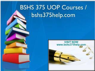 BSHS 375 UOP Courses / bshs375help.com