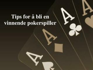 Tips for å bli en vinnende pokerspiller