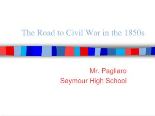 The Road to Civil War in the 1850s