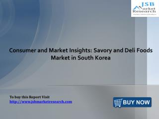 Consumer and Market Insights: Savory and Deli Foods Market in South Korea: JSBMarketResearch