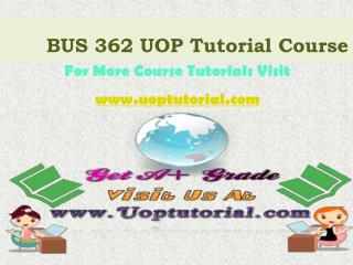 BUS 362 UOP Tutorial Course / Uoptutorial