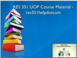 RES 351 UOP Course Material - res351helpdotcom