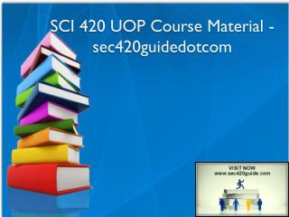 SCI 420 UOP Course Material - sec420guidedotcom