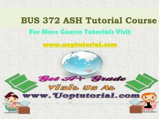 BUS 372 ASH Tutorial Course / Uoptutorial