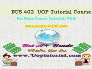 BUS 402 UOP Tutorial Course / Uoptutorial