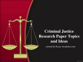 Criminal Justice Research Paper Topics and Ideas