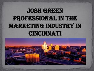 Josh Green Professional In The Marketing Industry In Cincinnati