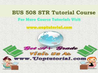 BUS 508 STR Tutorial Course / Uoptutorial