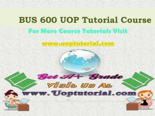 BUS 600 UOP Tutorial Course / Uoptutorial