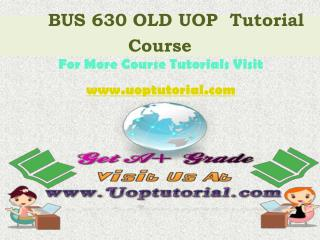 BUS 630 OLD UOP Tutorial Course / Uoptutorial