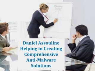 Daniel Assouline Helping in Creating Comprehensive Anti-Malware Solutions