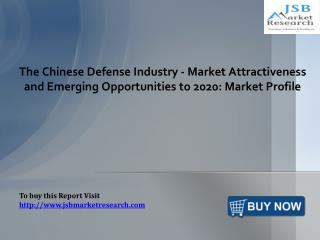 The Chinese Defense Industry - Market Attractiveness and Emerging Opportunities: JSBMarketResearch