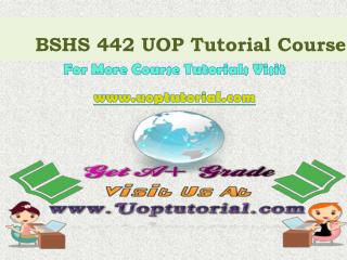 BSHS 442 UOP Tutorial Course/Uoptutorial