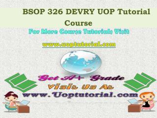 BSOP 326 Devry Tutorial Course/Uoptutorial