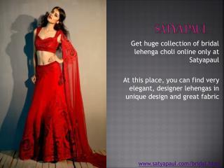 Get Designer Bridal Lehenga Choli - www.satyapaul.com