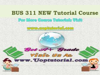 BUS 311 NEW Tutorial Course/Uoptutorial