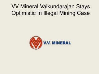 VV Mineral Vaikundarajan Stays Optimistic In Illegal Mining Case